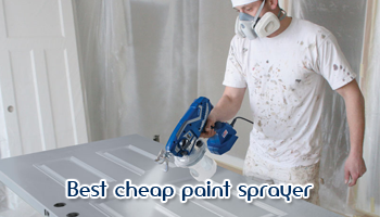 Best Cheap Paint Sprayer