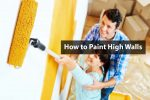 Learn How to Paint High Walls with 6 Simple Steps (Read it now)