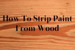 How To Strip Paint From Wood?