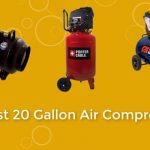 Best 20-gallon Air Compressor - Perfect For All The Job You Have In Mind!