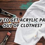how-to-get-acrylic-paint-out-of-clothes