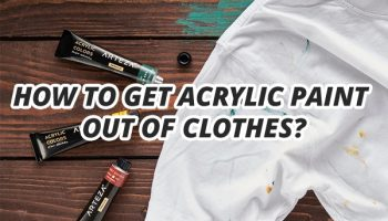 How To Get Acrylic Paint Out Of Clothes?