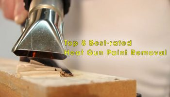 Top 8 Best Heat Gun Paint Removal Of 2021 You Can't Miss!